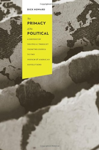 Primacy of the Political A History of Political Thought from the Greeks to the French and American Revolutions  2010 edition cover
