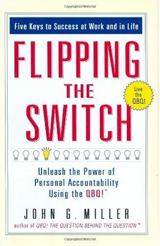 Flipping the Switch... Unleash the Power of Personal Accountability Using the QBQ!  2005 edition cover