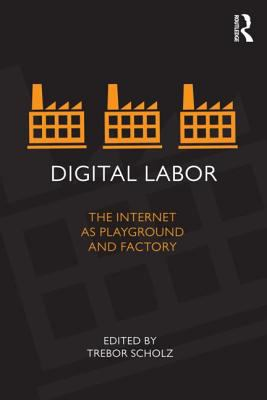 Digital Labor The Internet as Playground and Factory  2013 edition cover