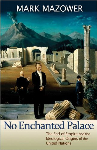 No Enchanted Palace The End of Empire and the Ideological Origins of the United Nations  2013 edition cover