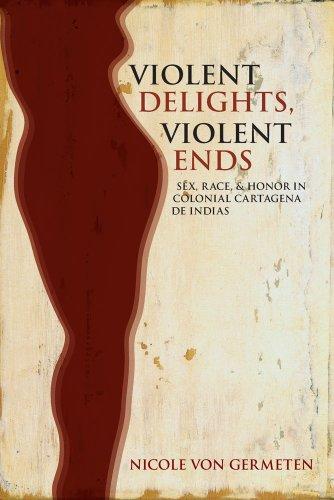 Violent Delights, Violent Ends Sex, Race, and Honor in Colonial Cartagena de Indias N/A edition cover