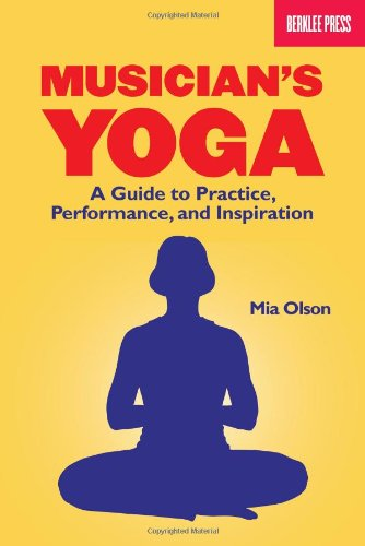 Musician's Yoga A Guide to Practice, Performance, and Inspiration  2009 edition cover