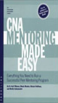 CNA Mentoring Made Easy Everything You Need to Run a Successful Peer Mentoring Program  2001 9780965362955 Front Cover