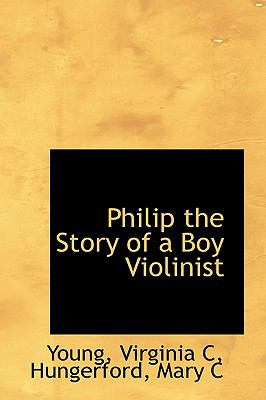 Philip the Story of a Boy Violinist N/A 9781113449955 Front Cover
