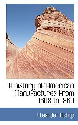 History of American Manufactures from 1608 To 1860  N/A 9781116659955 Front Cover
