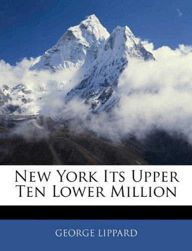 New York Its Upper Ten Lower Million  N/A 9781141833955 Front Cover