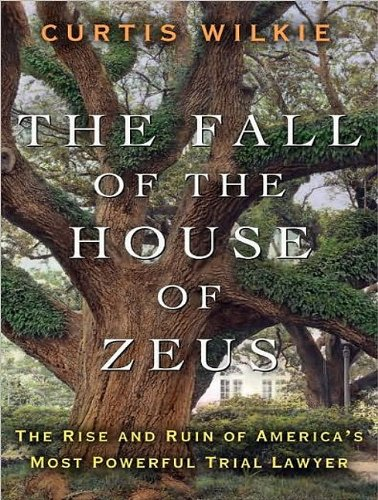 The Fall of the House of Zeus: The Rise and Ruin of America's Most Powerful Trial Lawyer  2010 9781400169955 Front Cover