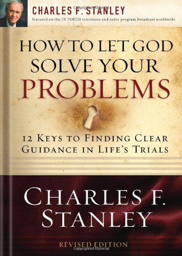 How to Let God Solve Your Problems 12 Keys to Finding Clear Guidance in Life's Trials  2008 9781400200955 Front Cover