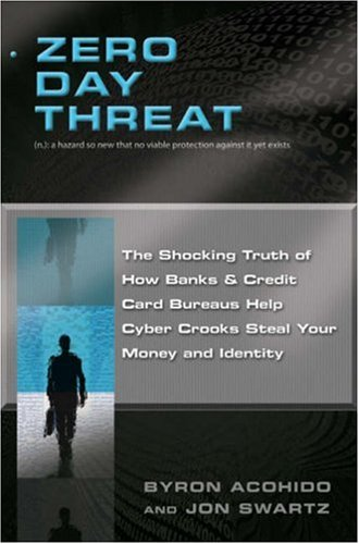 Zero Day Threat The Shocking Truth of How Banks and Credit Bureaus Help Cyber Crooks Steal Your Money and Identity  2008 9781402756955 Front Cover