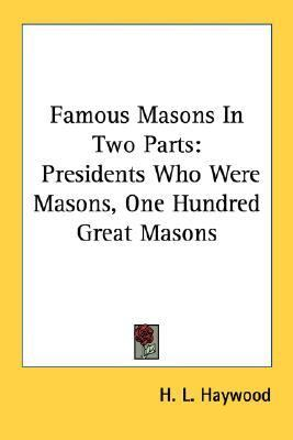 Famous Masons in Two Parts : Presidents Who Were Masons, One Hundred Great Masons  2007 edition cover
