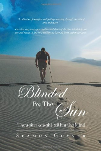 Blinded by the Sun Thoughts Caught Within the Mind  2013 9781491879955 Front Cover