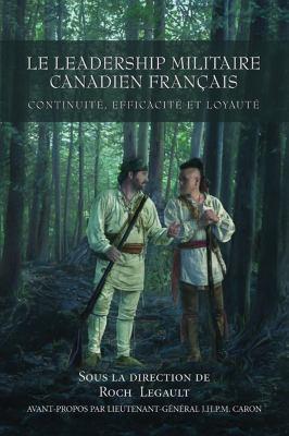 Leadership Militaire Canadien Francais Continuite, Efficacite, et Loyaute  2006 9781550026955 Front Cover