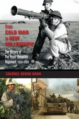 From Cold War to New Millennium The History of the Royal Canadian Regiment, 1953-2008  2011 9781554888955 Front Cover