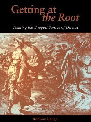 Getting at the Root Treating the Deepest Source of Disease  2002 9781556433955 Front Cover