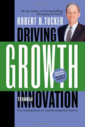 Driving Growth Through Innovation How Leading Firms Are Transforming Their Futures 2nd 2008 (Revised) 9781576754955 Front Cover