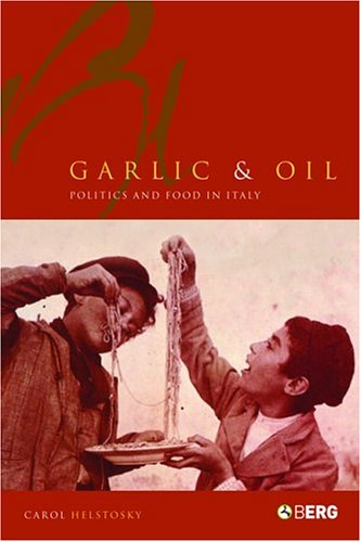 Garlic and Oil Food and Politics in Italy  2004 edition cover