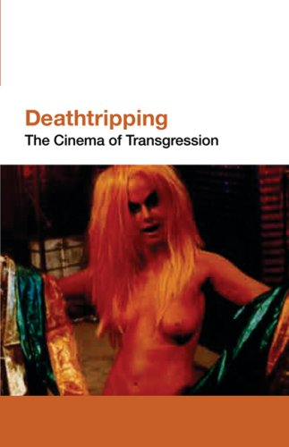 Deathtripping The Cinema of Trangression Revised  9781933368955 Front Cover