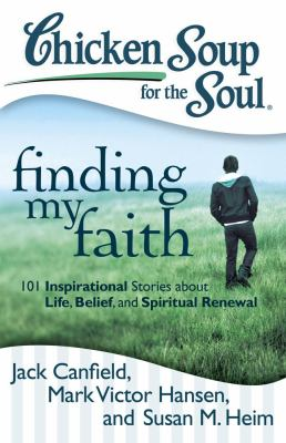 Chicken Soup for the Soul: Finding My Faith 101 Inspirational Stories about Life, Belief, and Spiritual Renewal N/A 9781935096955 Front Cover