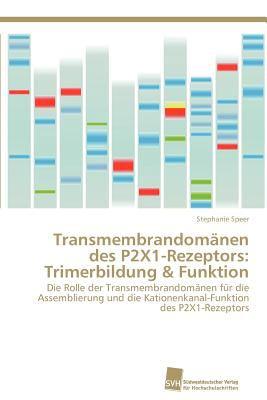 Transmembrandom�nen des P2x1-Rezeptors Trimerbildung and Funktion N/A 9783838131955 Front Cover