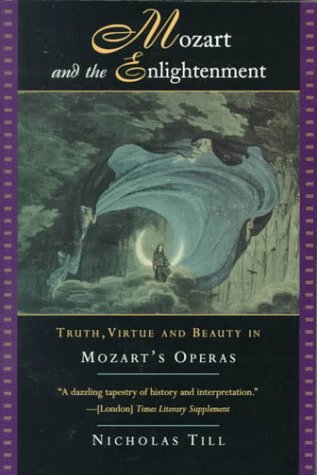 Mozart and the Enlightenment Truth, Virtue and Beauty in Mozart's Operas  1995 9780393313956 Front Cover