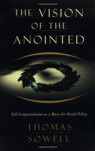 Vision of the Anointed Self-Congratulation as a Basis for Social Policy  1995 edition cover