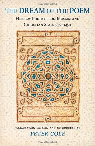Dream of the Poem Hebrew Poetry from Muslim and Christian Spain, 950-1492  2007 (Annotated) edition cover