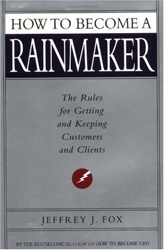 How to Become a Rainmaker The Rules for Getting and Keeping Customers and Clients  2000 edition cover
