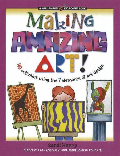 Making Amazing Art! 40 Activities Using the 7 Elements of Art Design  2007 edition cover