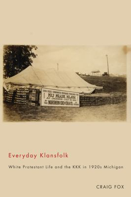 Everyday Klansfolk White Protestant Life and the KKK in 1920s Michigan  2011 edition cover