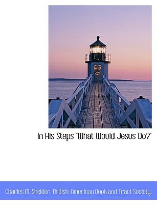 In His Steps What Would Jesus Do? N/A edition cover