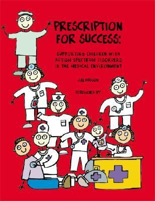 Prescription for Success Supporting Children with Autism Spectrum Disorders in the Medical Environment  2006 9781931282956 Front Cover