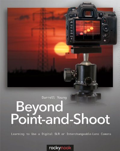 Beyond Point-and-Shoot Learning to Use a Digital SLR or Interchangeable-Lens Camera  2011 9781933952956 Front Cover