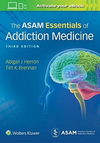 ASAM Essentials of Addiction Medicine  3rd 2019 (Revised) 9781975107956 Front Cover