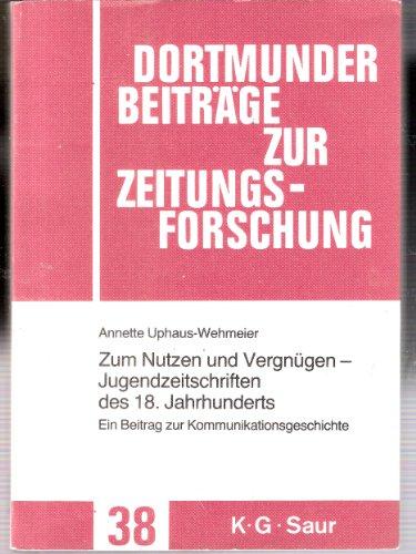 Zum Nutzen Und Vergnügen - Jugendzeitschriften Des 18. Jahrhunderts: Ein Beitrag Zur Kommunikationsgeschichte  2012 edition cover