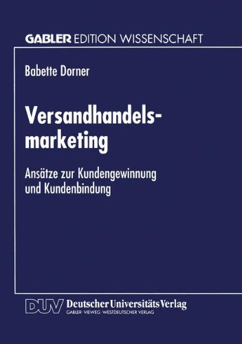 Versandhandelsmarketing: Ansätze Zur Kundengewinnung Und Kundenbindung  1999 9783824469956 Front Cover