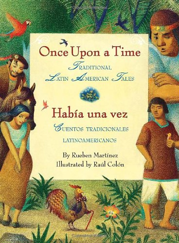 Once upon a Time/Habia una Vez Traditional Latin American Tales/Cuentos Tradicionales Latinoamericanos (Bilingual Spanish-English Children's Book)  2010 9780061468957 Front Cover