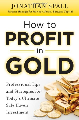 How to Profit in Gold: Professional Tips and Strategies for Today's Ultimate Safe Haven Investment   2011 9780071751957 Front Cover