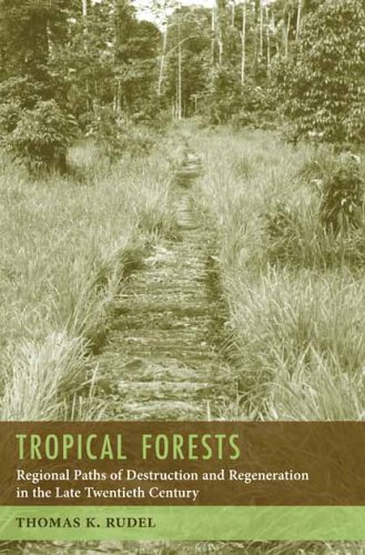 Tropical Forests Regional Paths of Destruction and Regeneration in the Late Twentieth Century  2005 9780231131957 Front Cover