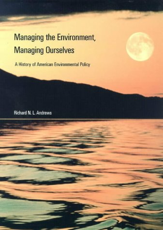 Managing the Environment, Managing Ourselves A History of American Environmental Policy  1999 9780300077957 Front Cover