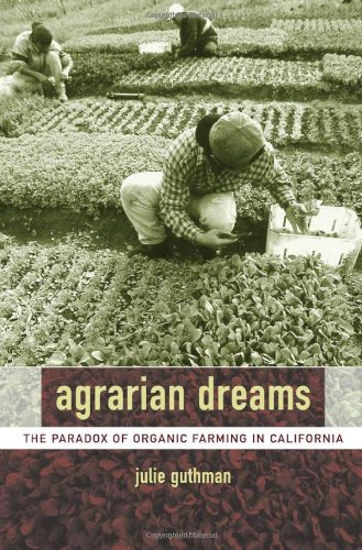 Agrarian Dreams The Paradox of Organic Farming in California  2004 edition cover