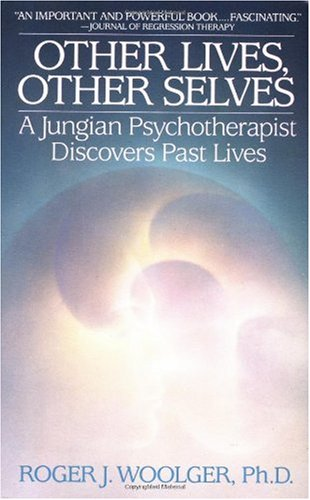 Other Lives, Other Selves A Jungian Psychotherapist Discovers Past Lives N/A 9780553345957 Front Cover