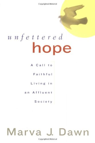 Unfettered Hope A Call to Faithful Living in an Affluent Society  2003 edition cover