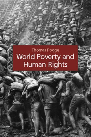 World Poverty and Human Rights Cosmopolitan Responsibilities and Reforms  2002 edition cover