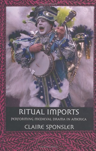 Ritual Imports Performing Medieval Drama in America  2004 edition cover