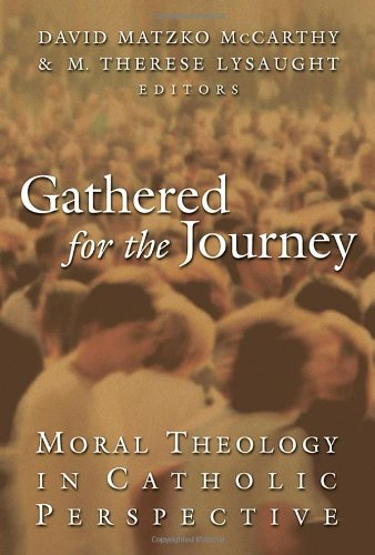 Gathered for the Journey Moral Theology in Catholic Perspective  2007 9780802825957 Front Cover