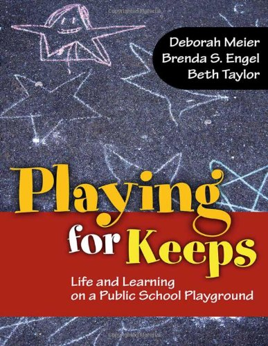 Playing for Keeps Life and Learning on a Public School Playground  2010 edition cover
