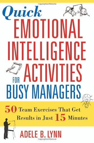 Quick Emotional Intelligence Activities for Busy Managers 50 Team Exercises That Get Results in Just 15 Minutes  2007 edition cover