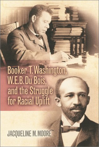 Booker T. Washington, W. E. B. du Bois and the Struggle for Racial Uplift   2003 edition cover