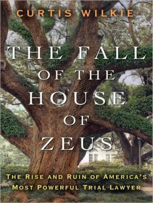 The Fall of the House of Zeus: The Rise and Ruin of America's Most Powerful Trial Lawyer, Library Edition  2010 edition cover