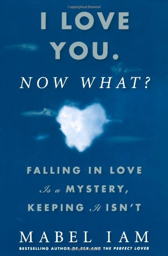 I Love You. Now What? Falling in Love Is a Mystery, Keeping It Isn't N/A 9781416539957 Front Cover